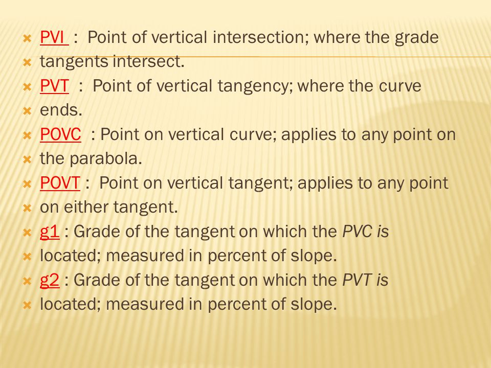 PVI : Point of vertical intersection; where the grade