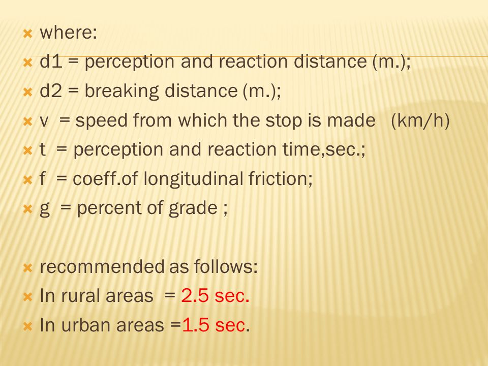where: d1 = perception and reaction distance (m.); d2 = breaking distance (m.); v = speed from which the stop is made (km/h)