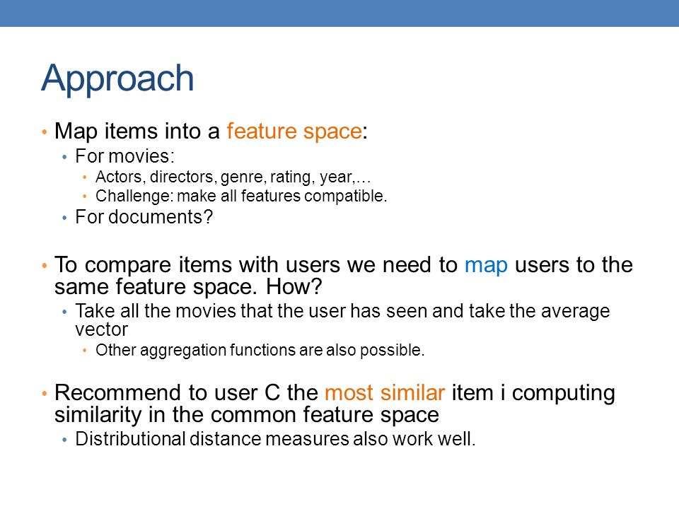 Approach Map items into a feature space: