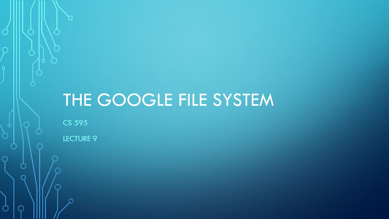 The google file system Cs 595 Lecture 9