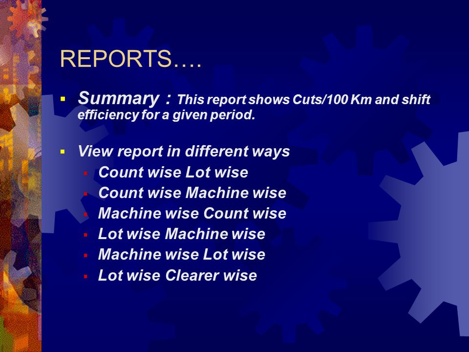 REPORTS…. Summary : This report shows Cuts/100 Km and shift efficiency for a given period. View report in different ways.