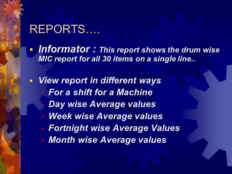 REPORTS…. Informator : This report shows the drum wise MIC report for all 30 items on a single line..