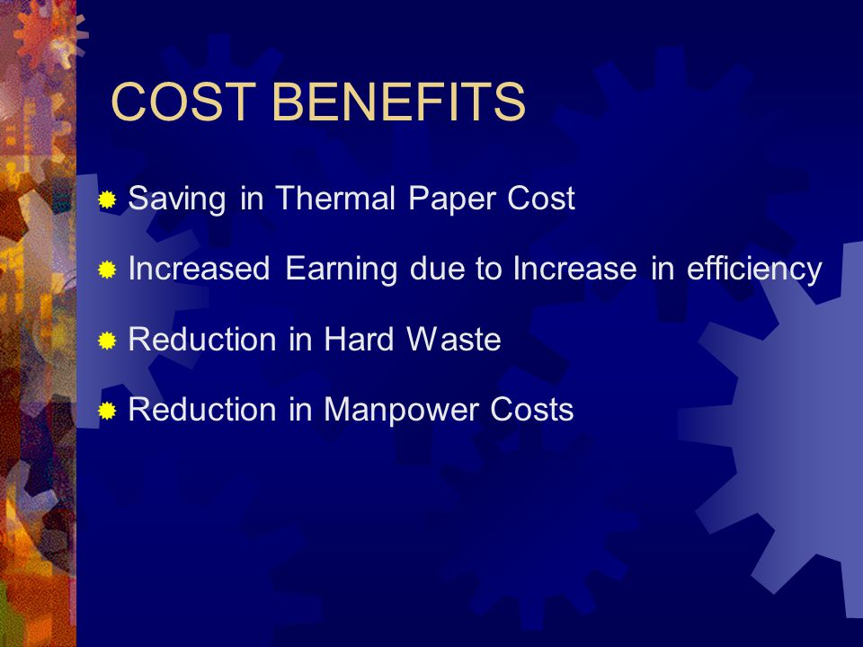 COST BENEFITS Saving in Thermal Paper Cost