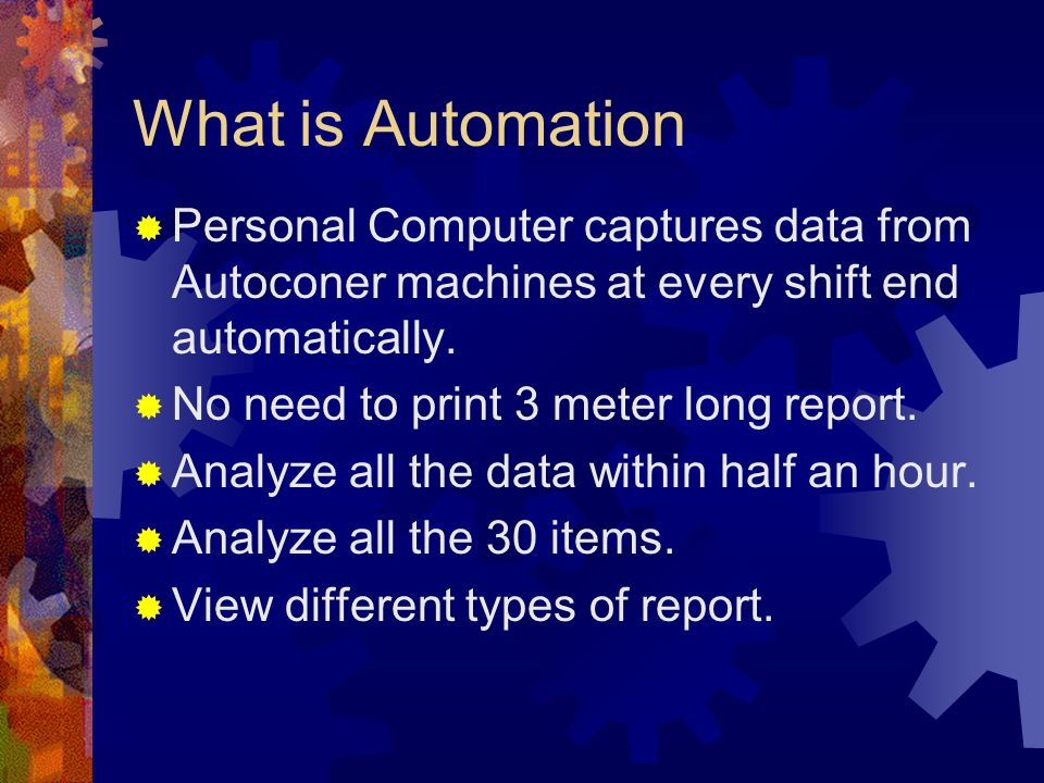 What is Automation Personal Computer captures data from Autoconer machines at every shift end automatically.
