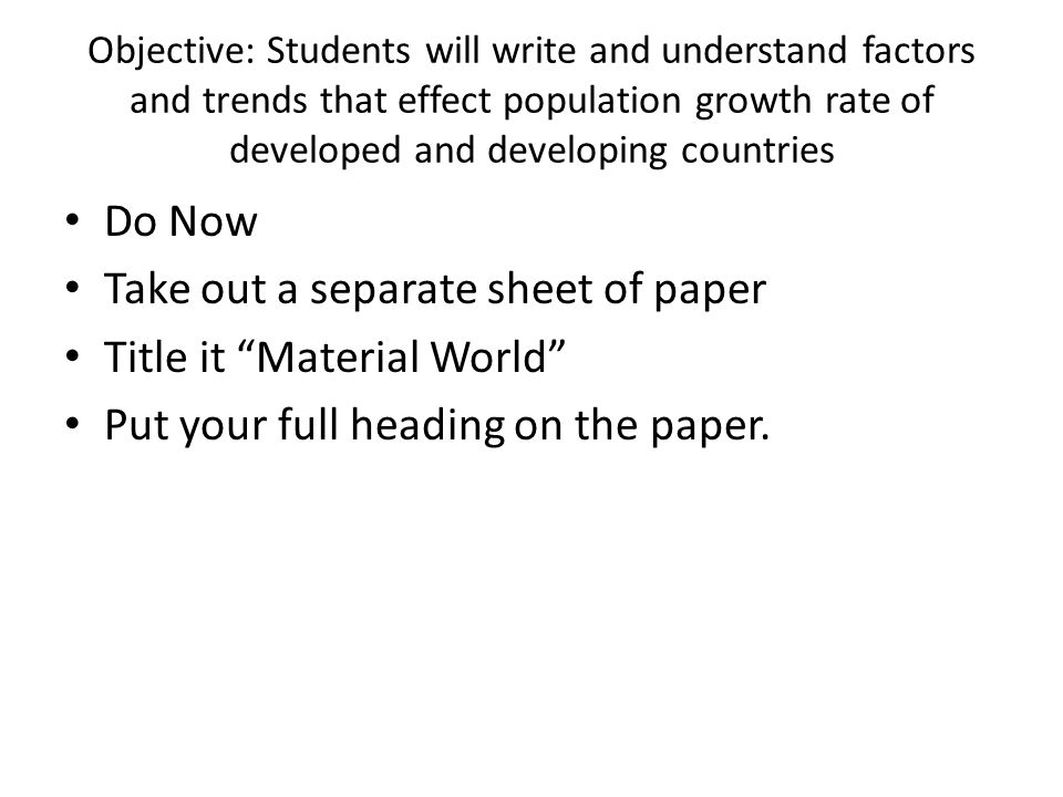 Take out a separate sheet of paper Title it Material World