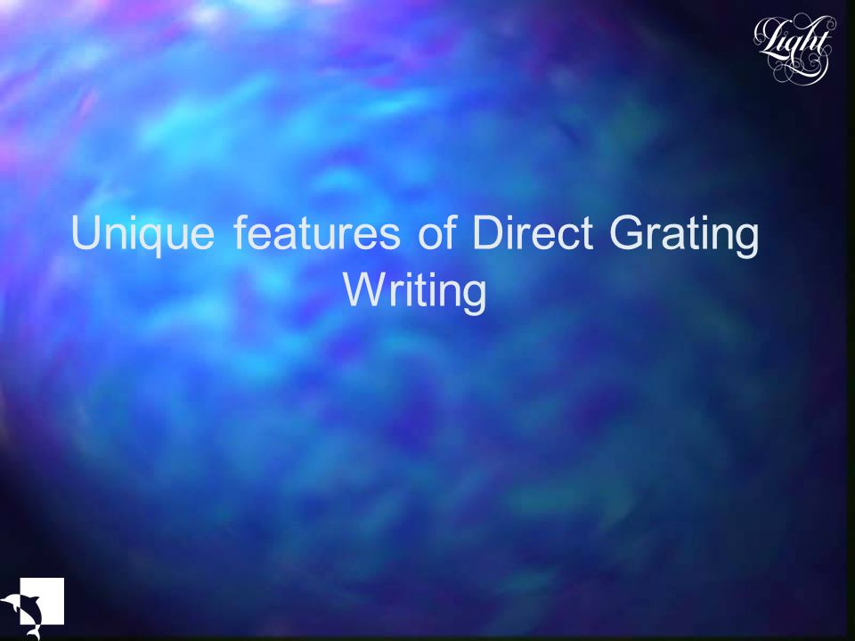 Unique features of Direct Grating Writing