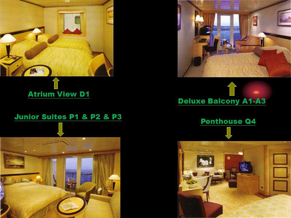 Atrium View D1 Deluxe Balcony A1-A3 Junior Suites P1 & P2 & P3 Penthouse Q4