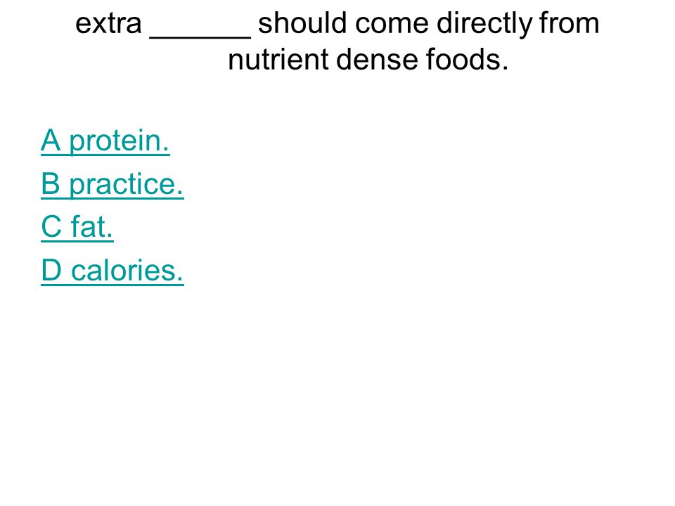 extra ______ should come directly from nutrient dense foods.