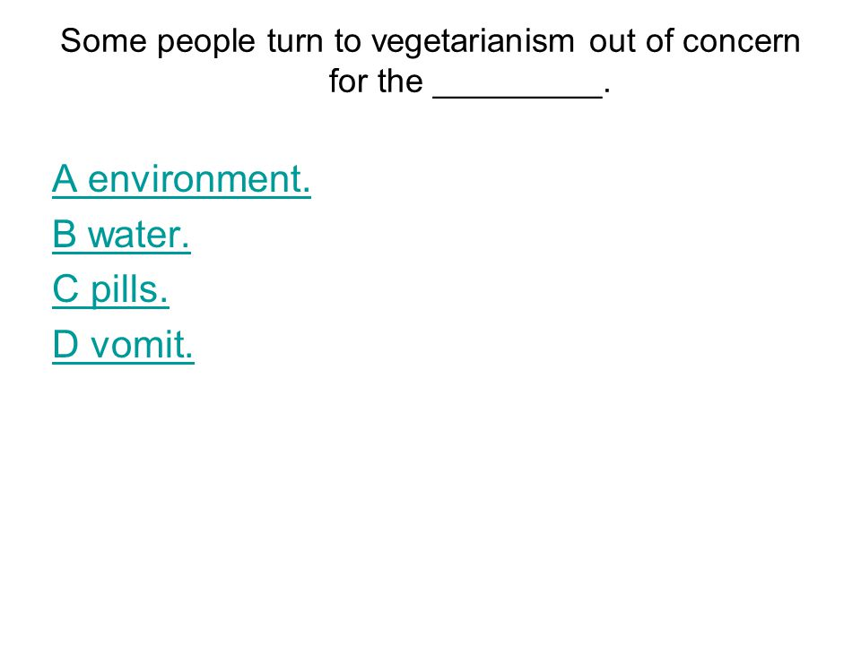 Some people turn to vegetarianism out of concern for the _________.
