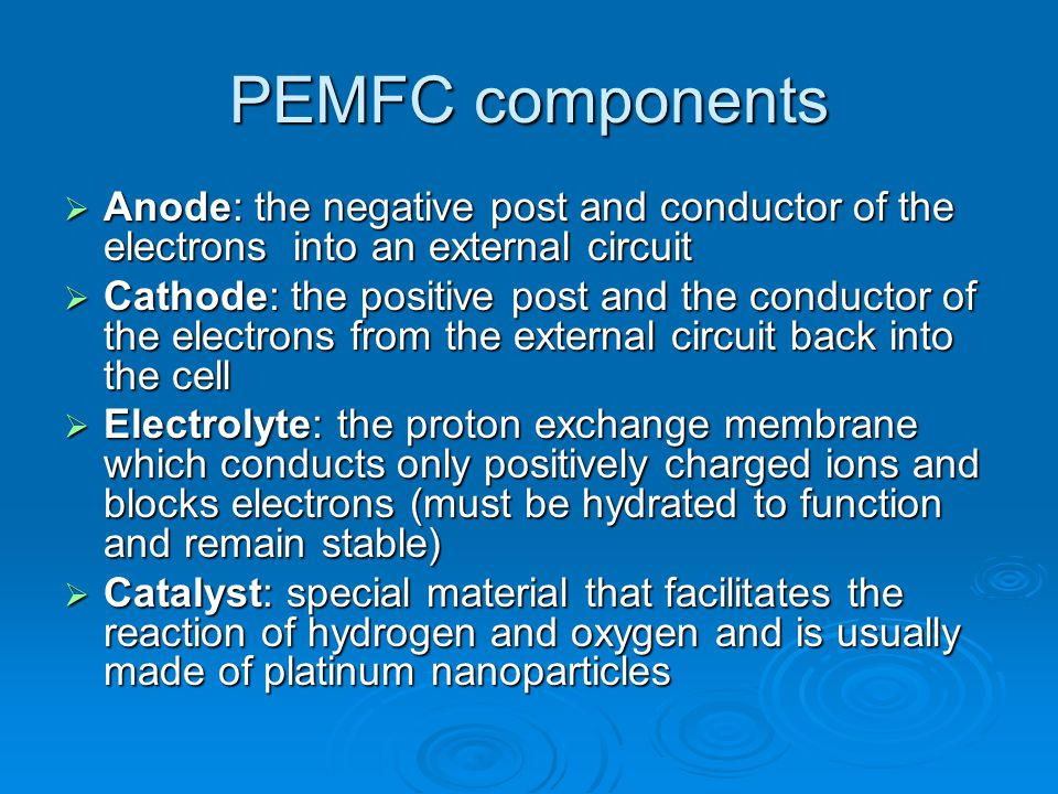PEMFC components Anode: the negative post and conductor of the electrons into an external circuit.