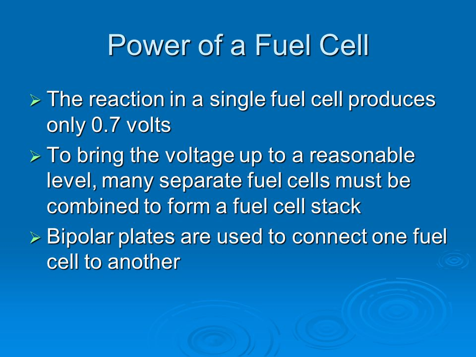 Power of a Fuel Cell The reaction in a single fuel cell produces only 0.7 volts.
