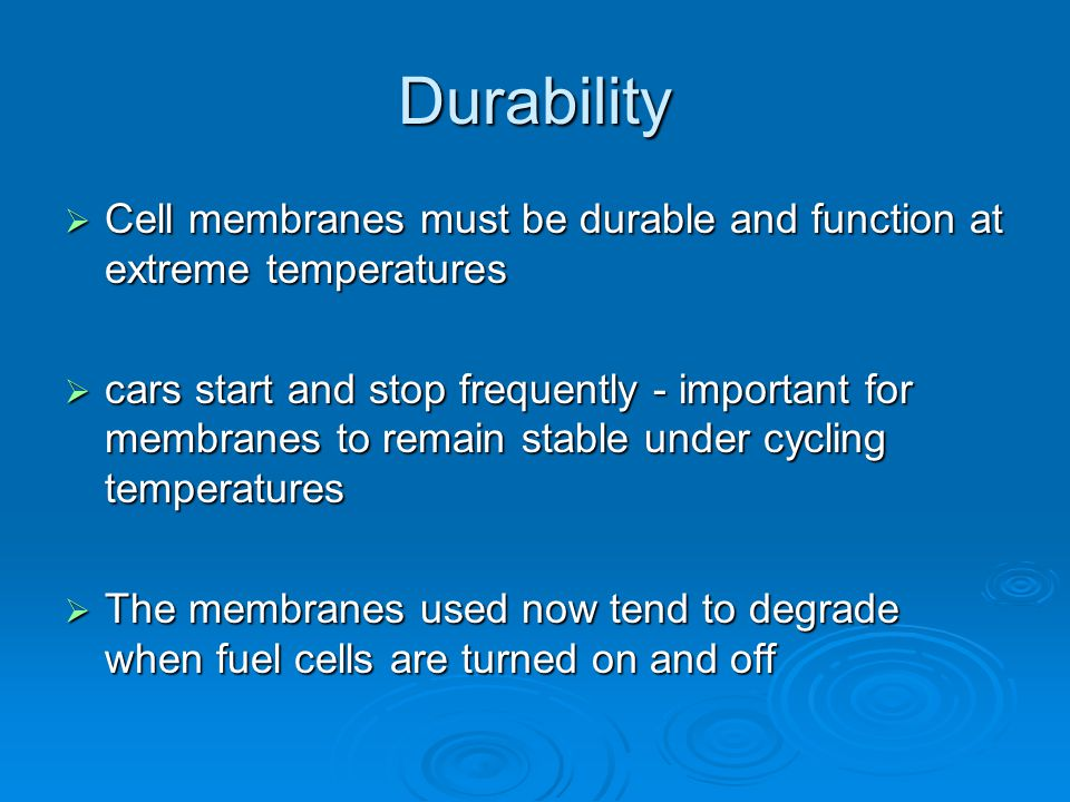 Durability Cell membranes must be durable and function at extreme temperatures.