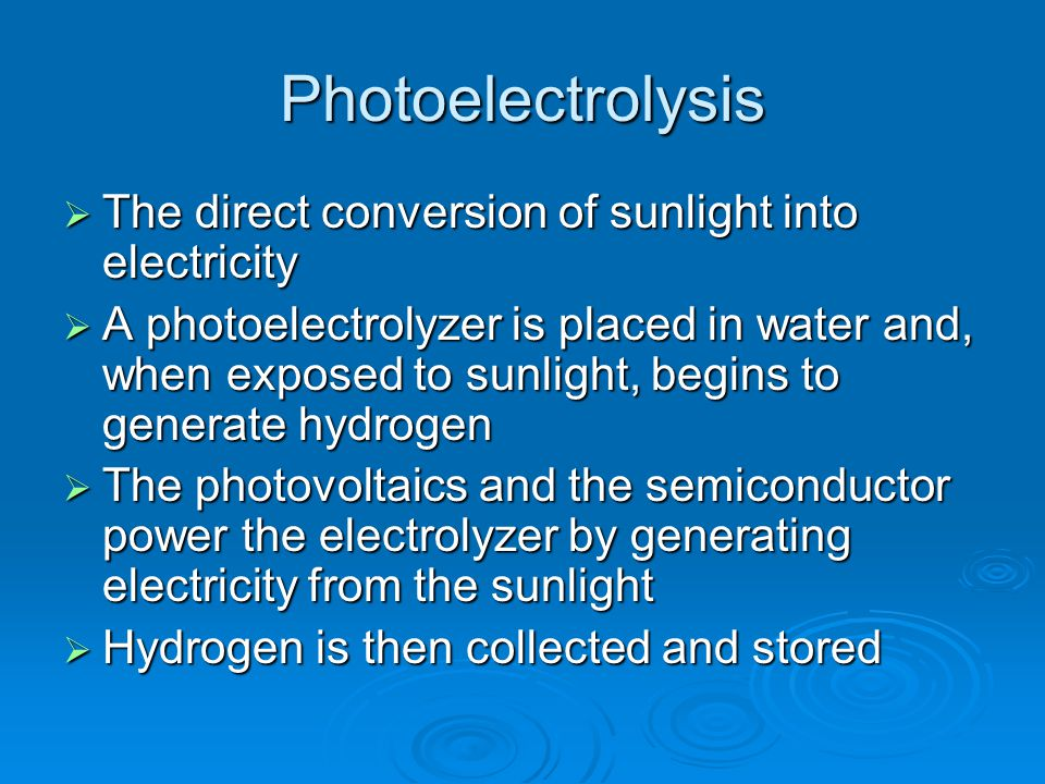 Photoelectrolysis The direct conversion of sunlight into electricity