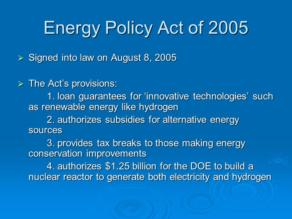 Energy Policy Act of 2005 Signed into law on August 8, 2005