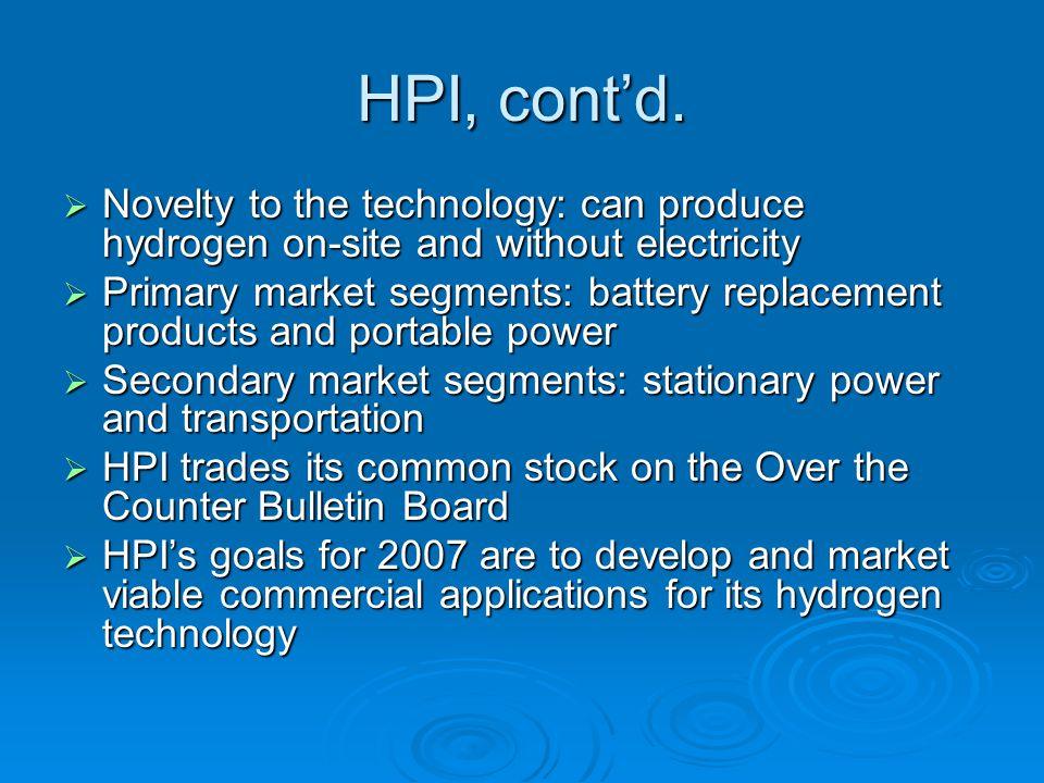 HPI, cont'd. Novelty to the technology: can produce hydrogen on-site and without electricity.