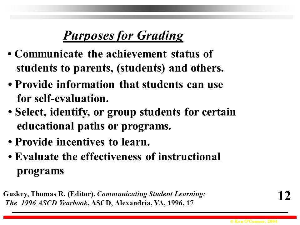 Purposes for Grading 12 • Communicate the achievement status of