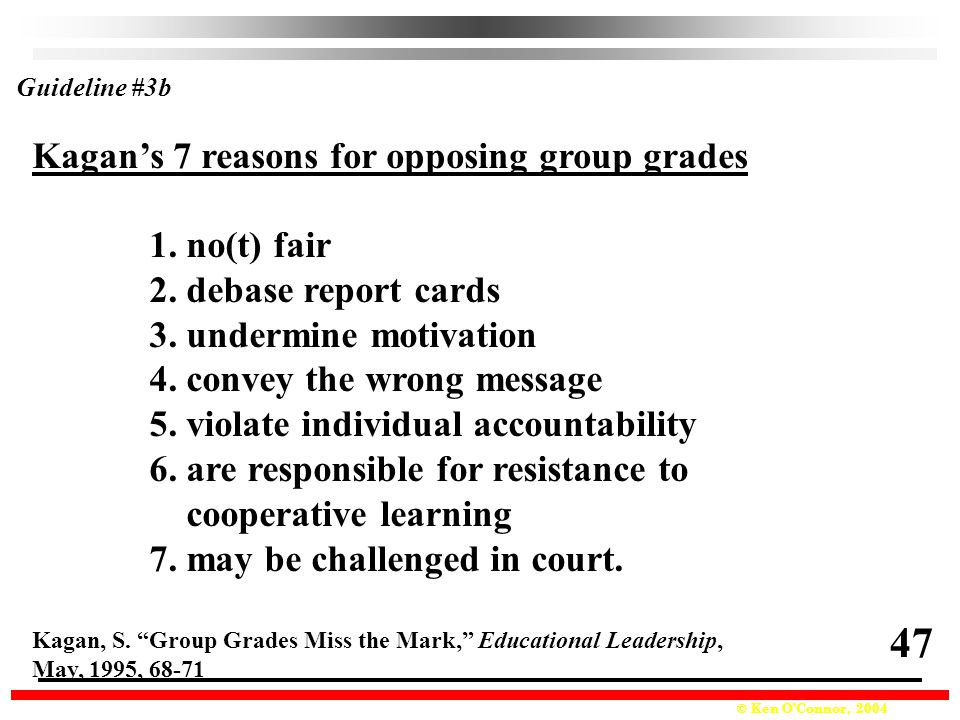 47 Kagan's 7 reasons for opposing group grades 1. no(t) fair
