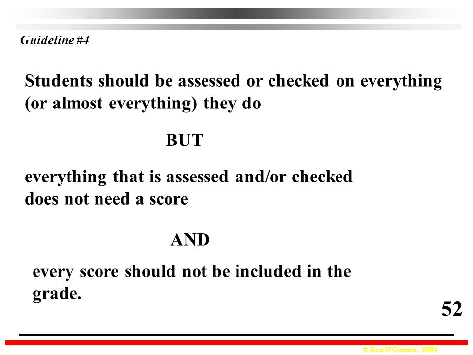 Guideline #4 Students should be assessed or checked on everything (or almost everything) they do. BUT.