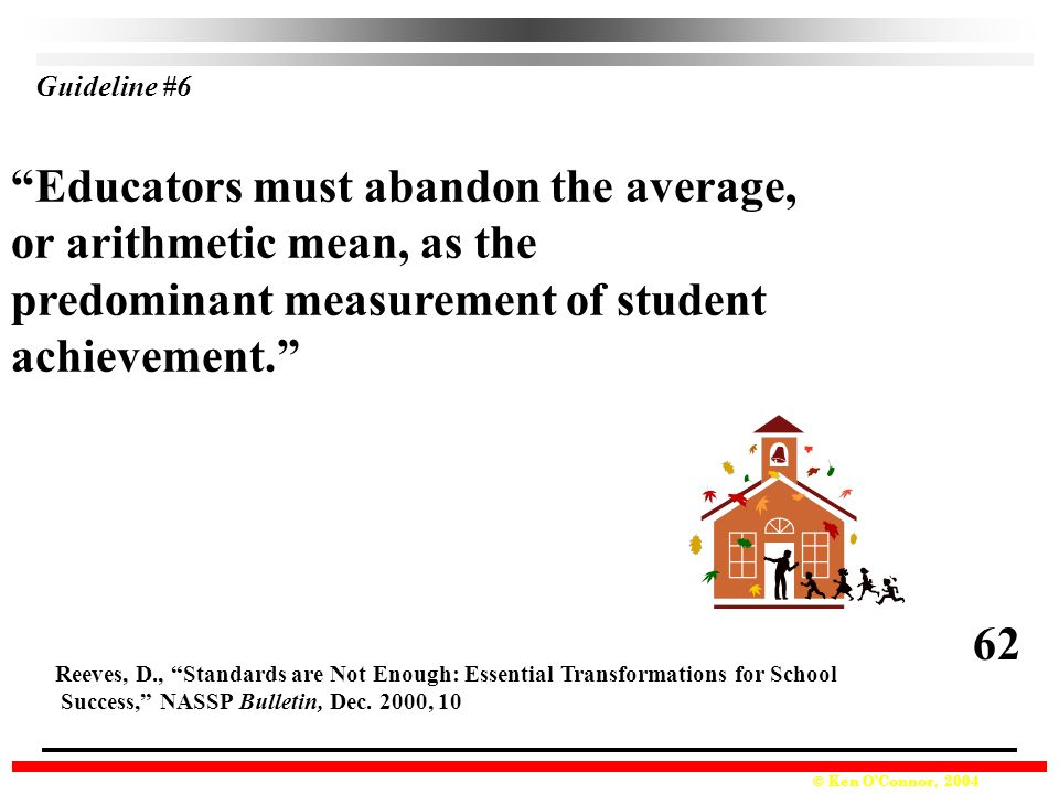 Educators must abandon the average, or arithmetic mean, as the