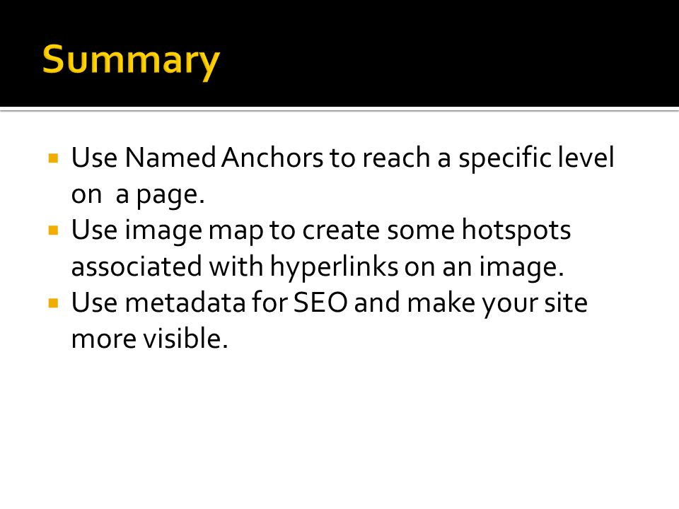 Summary Use Named Anchors to reach a specific level on a page.