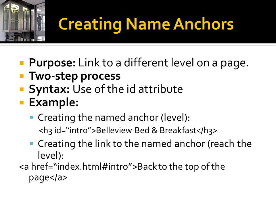 Creating Name Anchors Purpose: Link to a different level on a page.