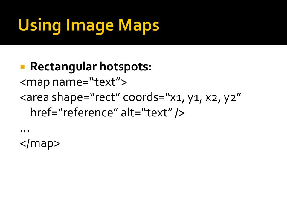 Using Image Maps Rectangular hotspots: <map name= text >