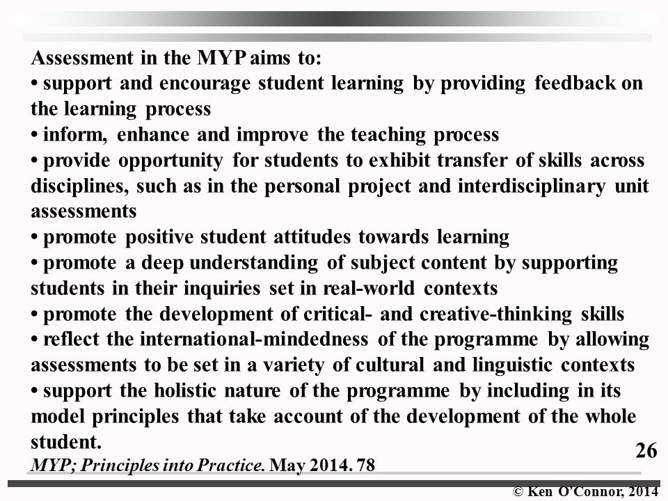 26 Assessment in the MYP aims to: