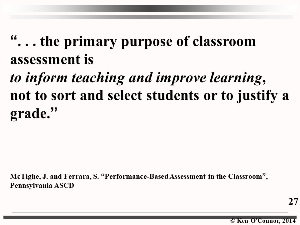 . . . the primary purpose of classroom assessment is