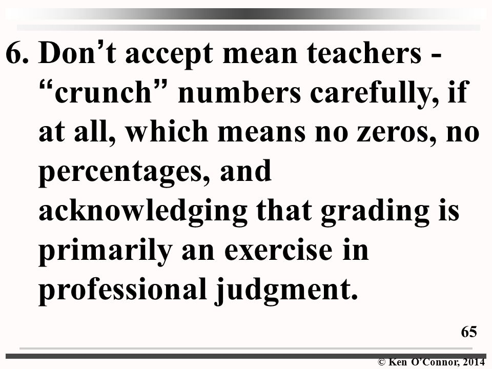 6. Don't accept mean teachers - crunch numbers carefully, if