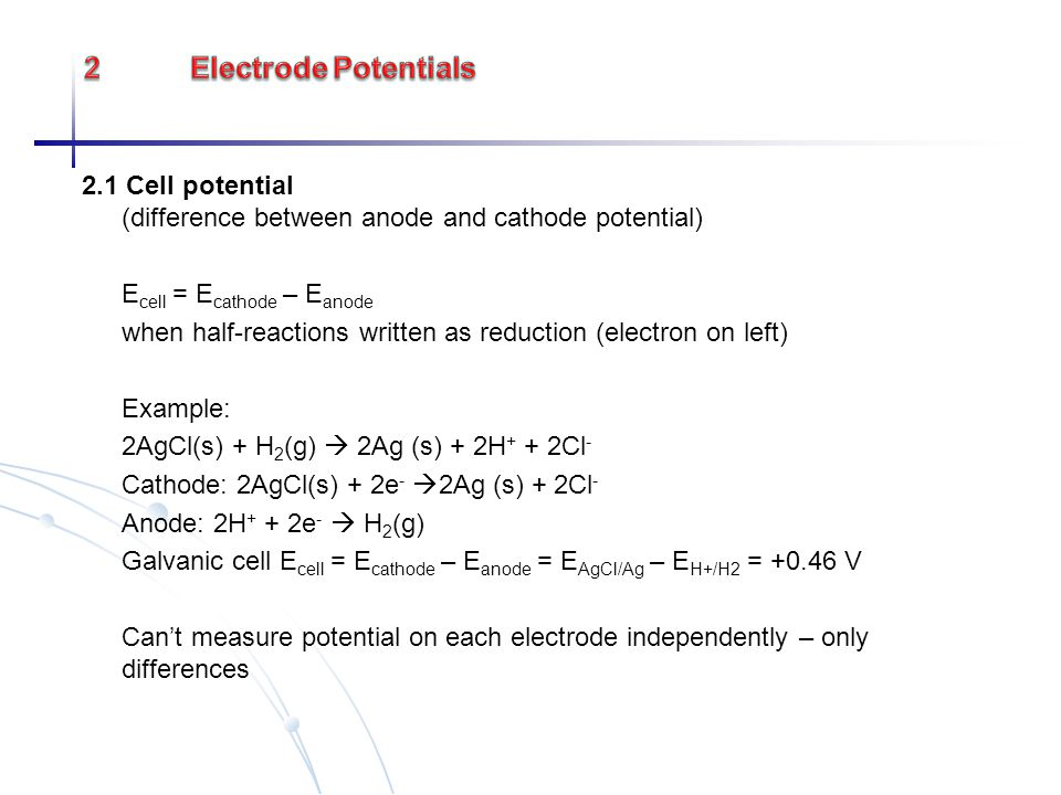 2 Electrode Potentials 2.1 Cell potential (difference between anode and cathode potential) Ecell = Ecathode – Eanode.