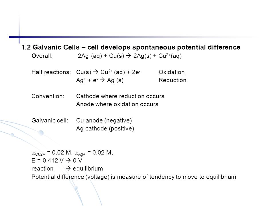 1.2 Galvanic Cells – cell develops spontaneous potential difference