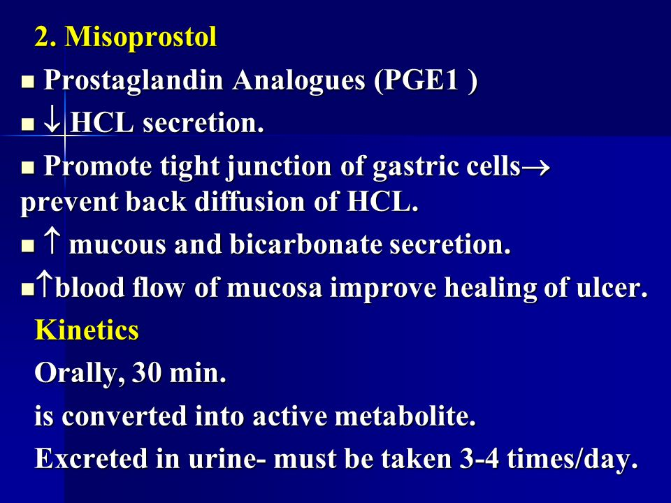 2. Misoprostol Prostaglandin Analogues (PGE1 )  HCL secretion. Promote tight junction of gastric cells prevent back diffusion of HCL.