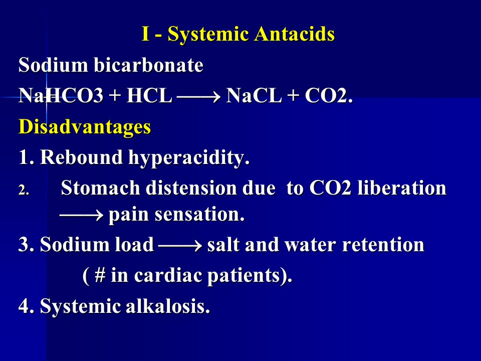 I - Systemic Antacids Sodium bicarbonate. NaHCO3 + HCL  NaCL + CO2. Disadvantages. 1. Rebound hyperacidity.