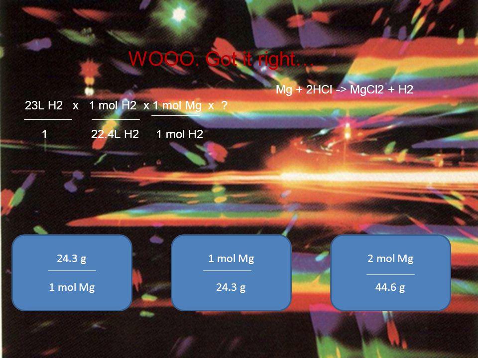 WOOO. Got it right… Mg + 2HCl -> MgCl2 + H2