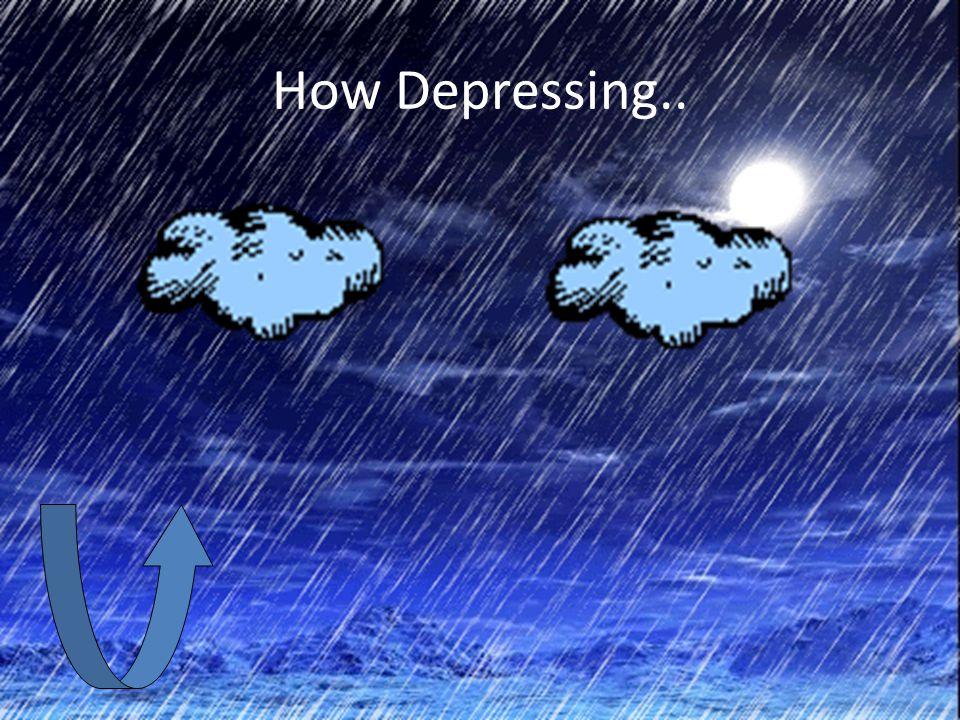 How Depressing..