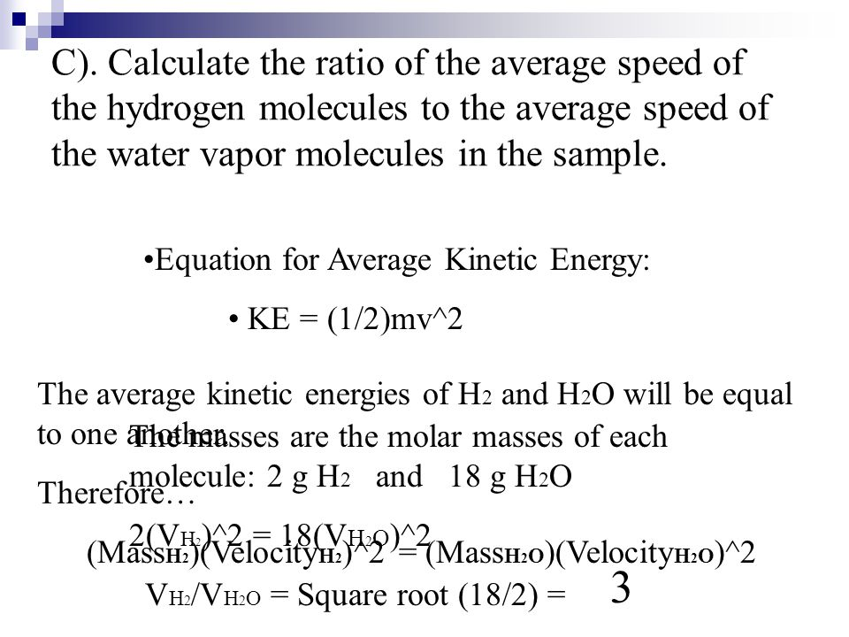 C). Calculate the ratio of the average speed of the hydrogen molecules to the average speed of the water vapor molecules in the sample.