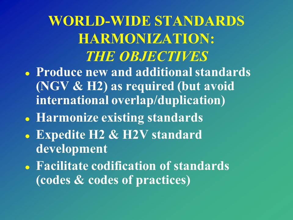 WORLD-WIDE STANDARDS HARMONIZATION: THE OBJECTIVES