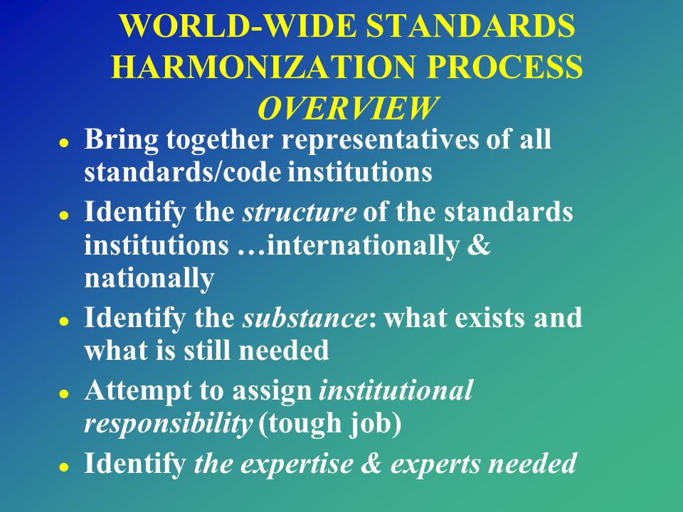 WORLD-WIDE STANDARDS HARMONIZATION PROCESS OVERVIEW