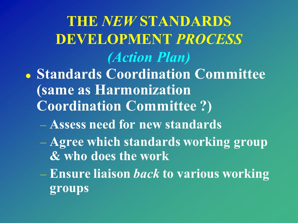 THE NEW STANDARDS DEVELOPMENT PROCESS (Action Plan)