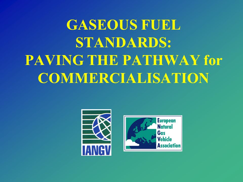 GASEOUS FUEL STANDARDS: PAVING THE PATHWAY for COMMERCIALISATION