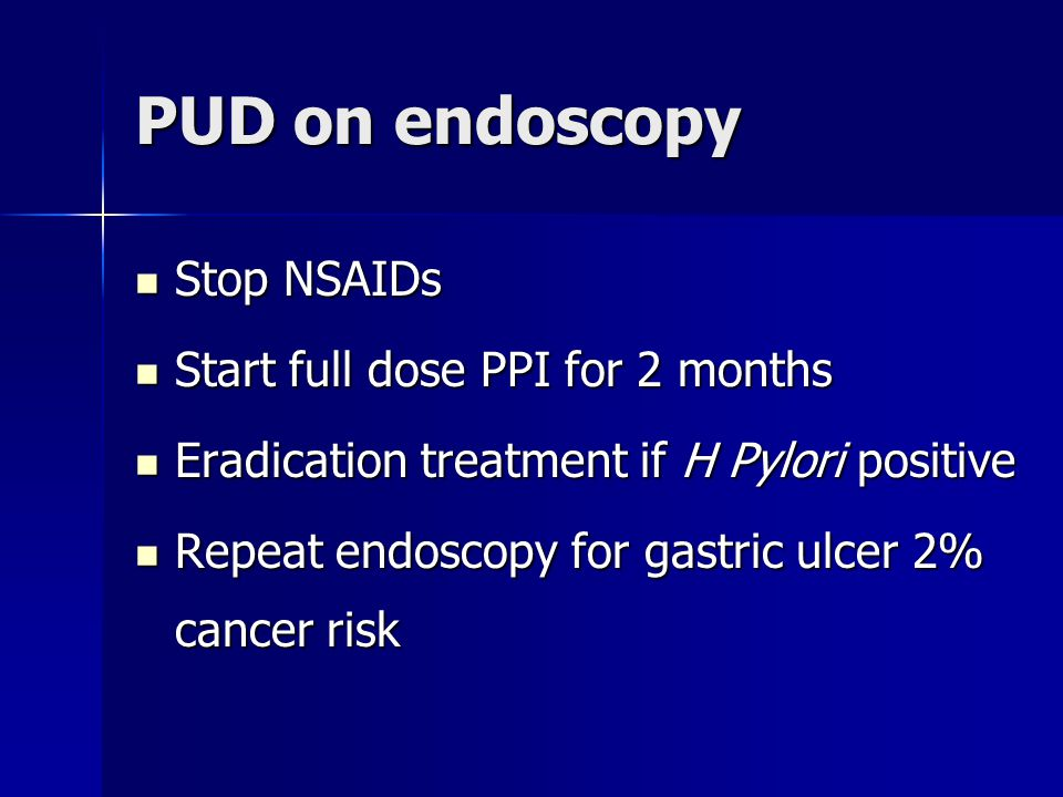 PUD on endoscopy Stop NSAIDs Start full dose PPI for 2 months