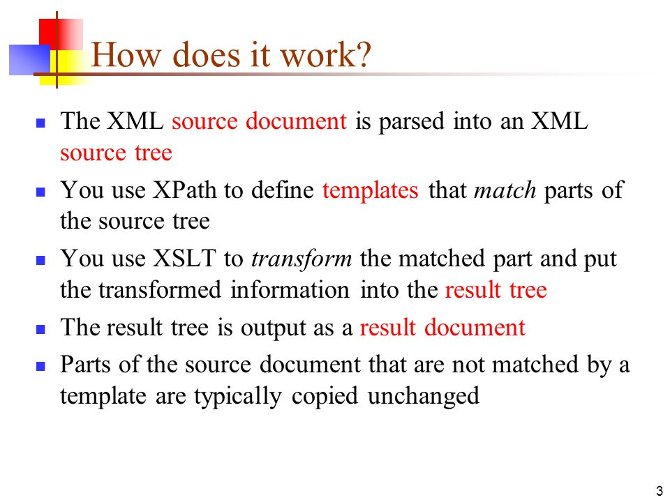 How does it work The XML source document is parsed into an XML source tree. You use XPath to define templates that match parts of the source tree.