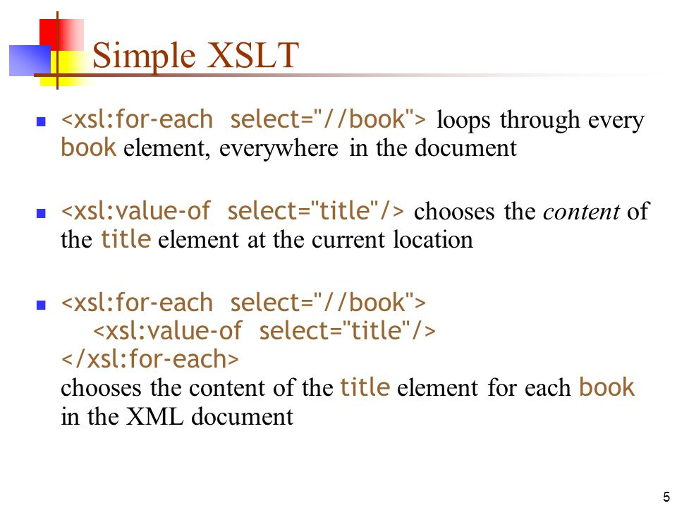 Simple XSLT <xsl:for-each select= //book > loops through every book element, everywhere in the document.