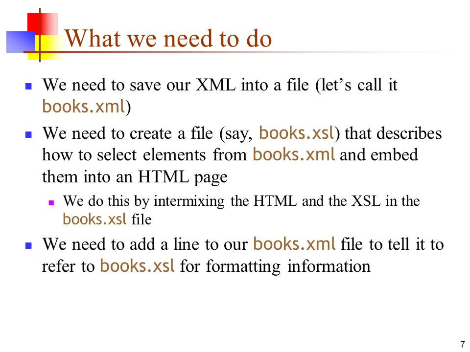What we need to do We need to save our XML into a file (let's call it books.xml)