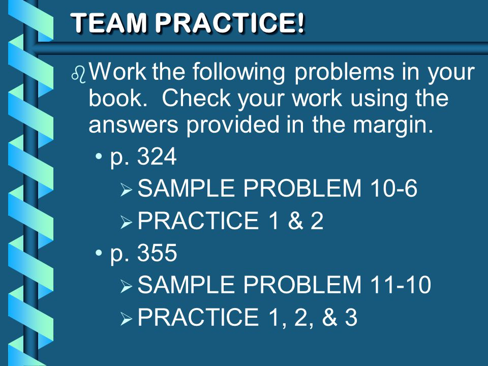 TEAM PRACTICE! Work the following problems in your book. Check your work using the answers provided in the margin.