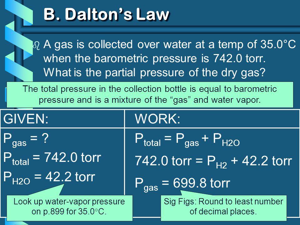 B. Dalton's Law GIVEN: Pgas = Ptotal = 742.0 torr PH2O = 42.2 torr