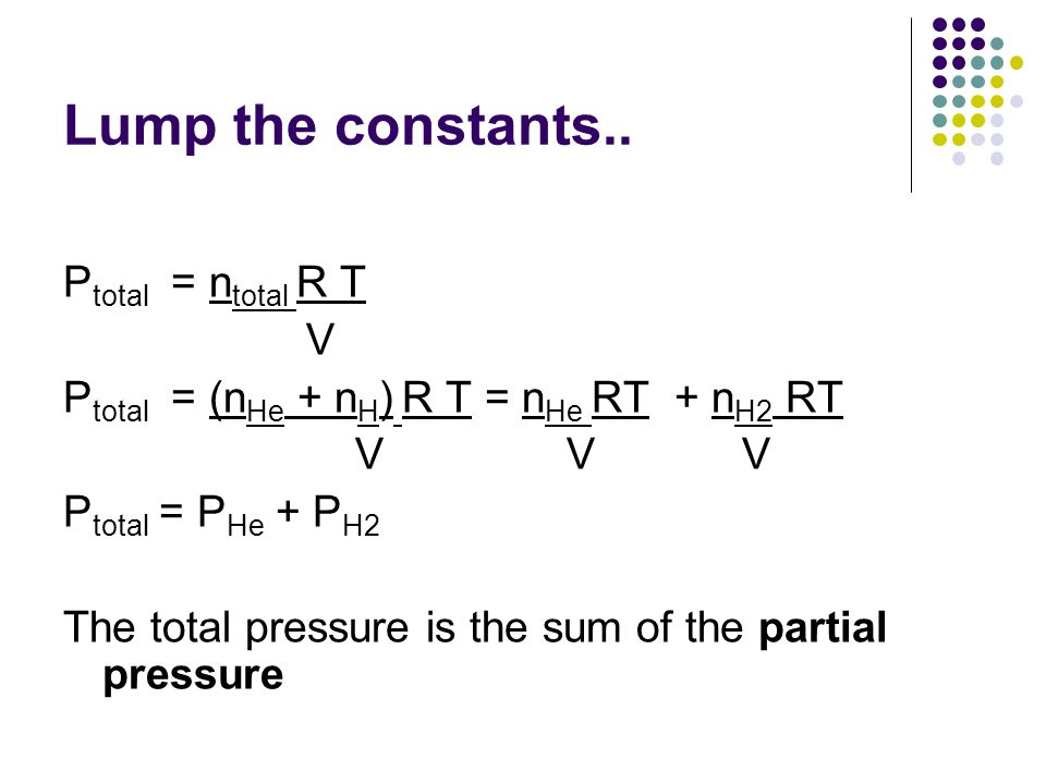 Lump the constants.. Ptotal = ntotal R T V