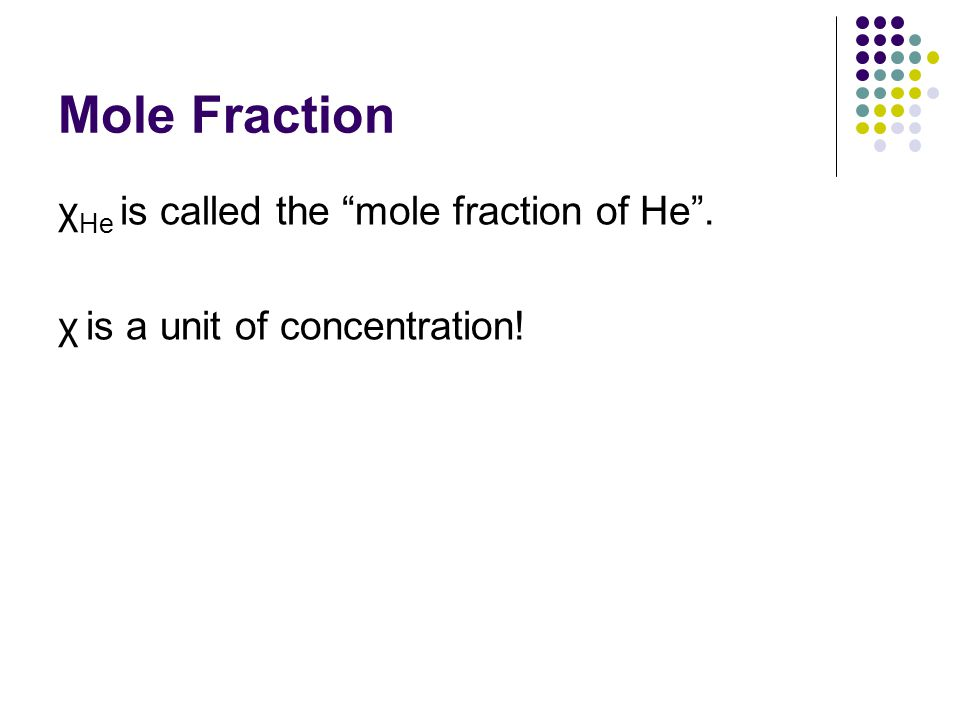 Mole Fraction χHe is called the mole fraction of He .