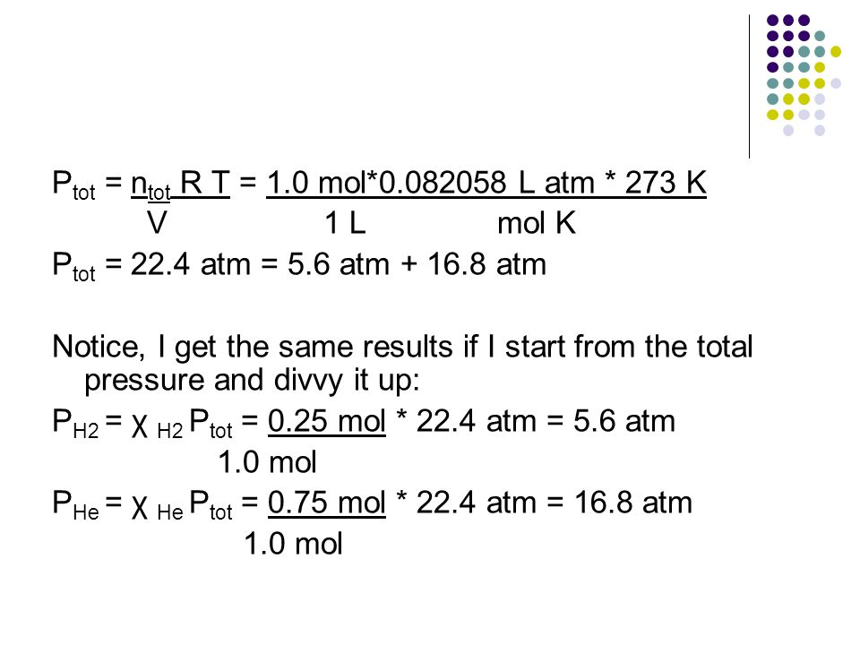 Ptot = ntot R T = 1.0 mol*0.082058 L atm * 273 K