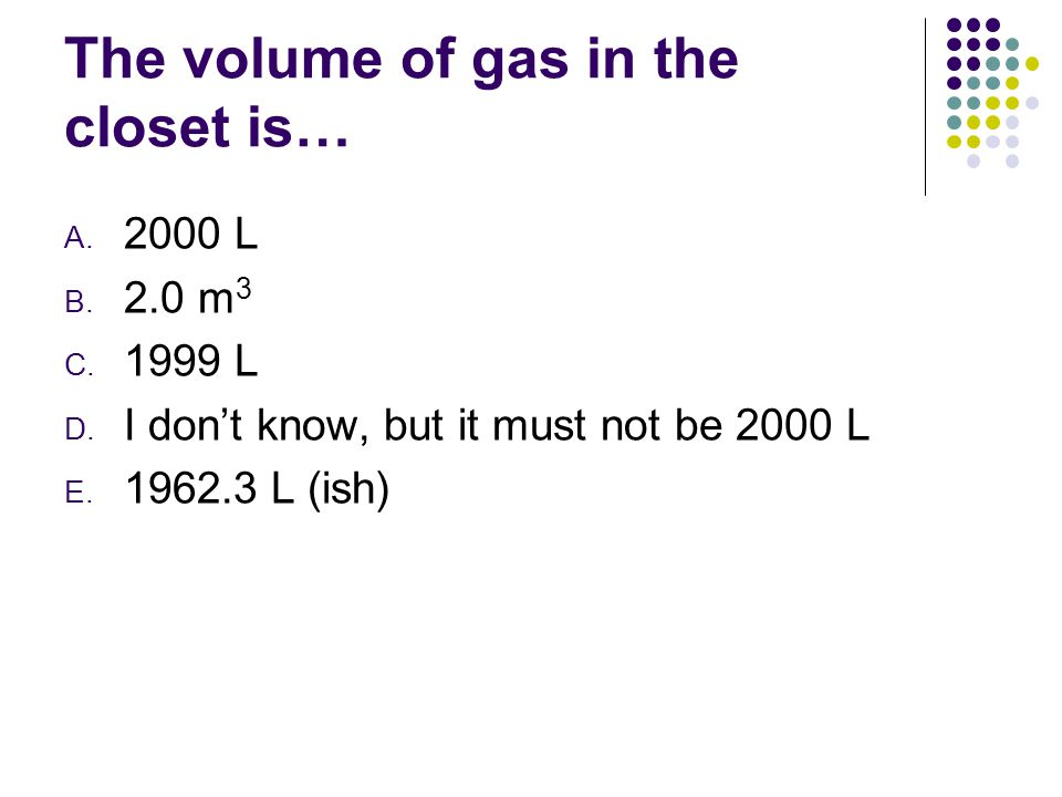 The volume of gas in the closet is…